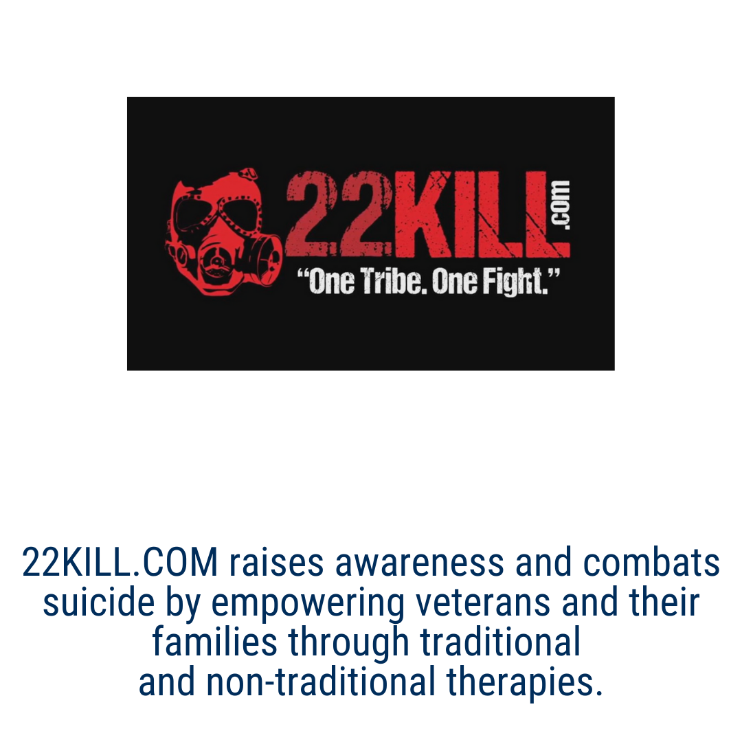 22KILL.COM raises awareness and combats suicide by empowering veterans and their families through traditional  and non-traditional therapies.