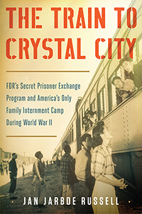Cover: The Train to Crystal City by Jan Jarboe Russell